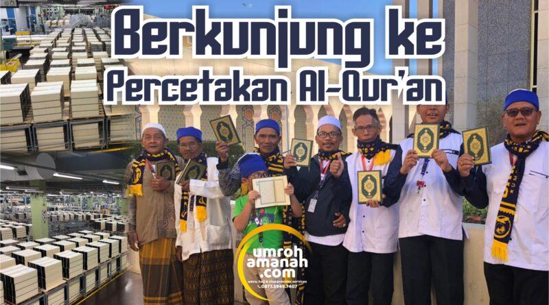 Berkunjung ke Percetakan al-Quran Terbesar Dunia